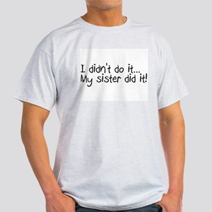 I Didn't Do It, My Sister Did It Light T-Shirt