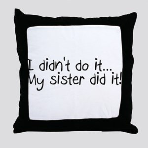 I Didn't Do It, My Sister Did It Throw Pillow