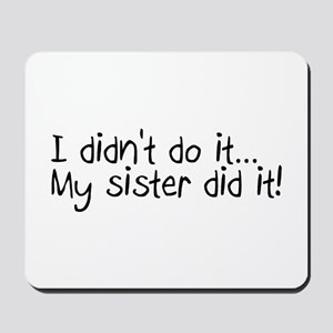 I Didn't Do It, My Sister Did It Mousepad