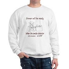 Dinner is ready when... Sweatshirt