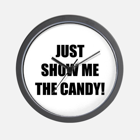 JUST SHOW ME THE CANDY! Wall Clock