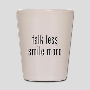 Talk Less Smile More Shot Glass