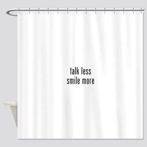 Talk Less Smile More Shower Curtain