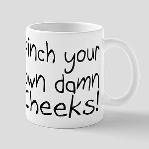 Pinch Your Own Damn Cheeks! Mug