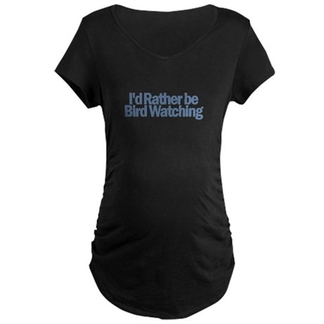 I'd Rather be Bird Watching Maternity Dark T-Shirt
