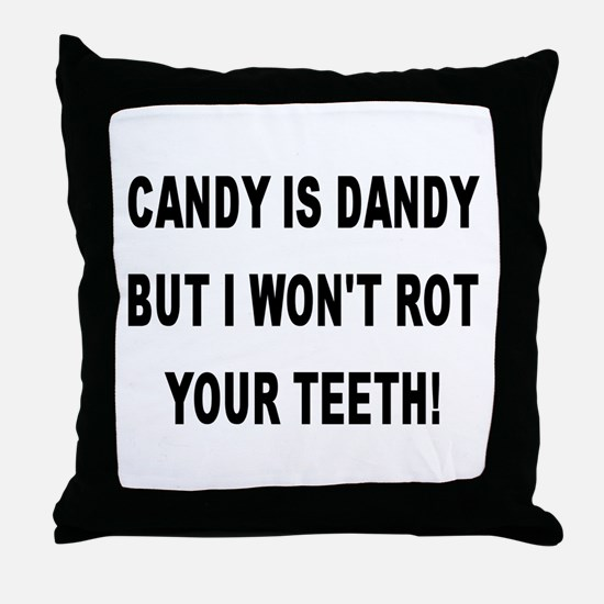 CANDY IS DANDY But I Won't Rot Your Teeth! Throw P