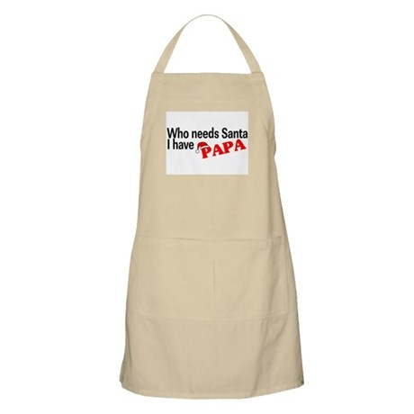 Who Needs Santa, I Have Papa BBQ Apron