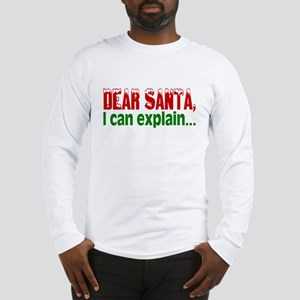 Dear Santa, I Can Explain... Long Sleeve T-Shirt