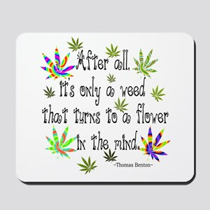 it's only a weed 1 Mousepad
