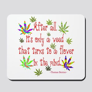 it's only a weed 4 Mousepad