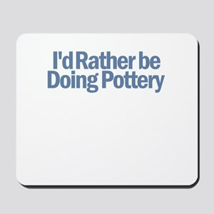 I'd Rather be Doing Pottery Mousepad