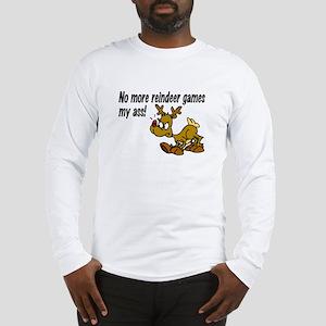 No More Reindeer Games My Ass! Long Sleeve T-Shirt