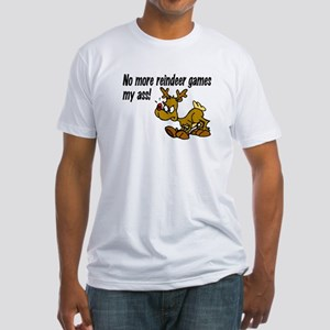 No More Reindeer Games My Ass! Fitted T-Shirt