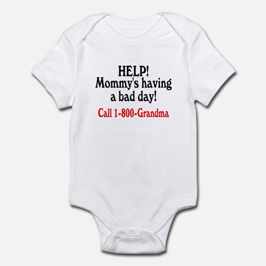 Mommy's Having A Bad Day, Call Grandma Infant Body