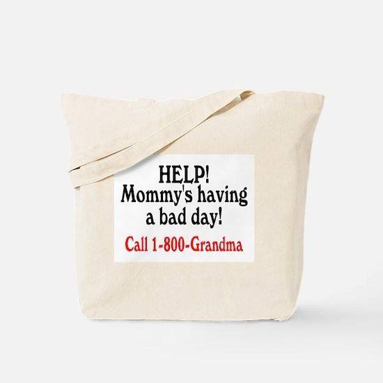 Mommy's Having A Bad Day, Call Grandma Tote Bag