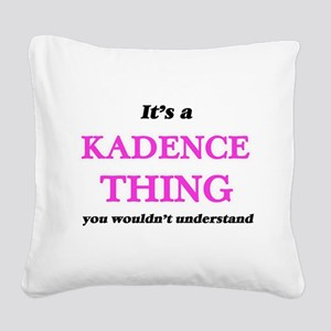 It's a Kadence thing, you Square Canvas Pillow