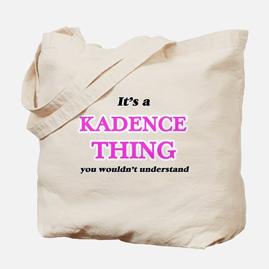 It's a Kadence thing, you wouldn' Tote Bag