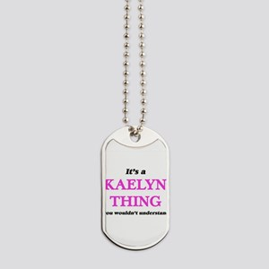It's a Kaelyn thing, you wouldn't Dog Tags