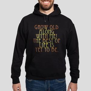 Grow Old Along With Me Hoodie (dark)