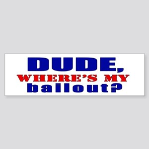 DUDE, WHERES MY BAILOUT? Car Bumper Sticker