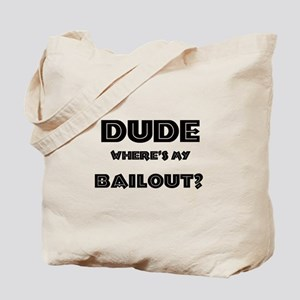 DUDE, WHERE'S MY BAILOUT? Tote Bag