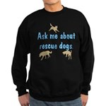 Ask Me About Rescue Dogs Sweatshirt (dark)
