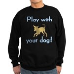 Play With Your Dog Sweatshirt (dark)