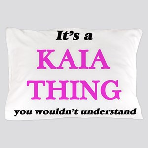 It's a Kaia thing, you wouldn' Pillow Case