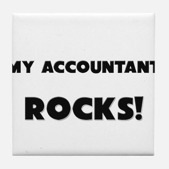 MY Accountant ROCKS! Tile Coaster