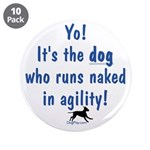 "Dogs run naked 3.5"" Button (10 pack)"