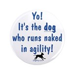 "Dogs run naked 3.5"" Button"