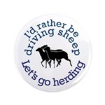 """I'd Rather Be Driving Sheep 3.5"""" Button (100"""