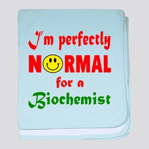 I'm perfectly normal for a Biochemist baby blanket