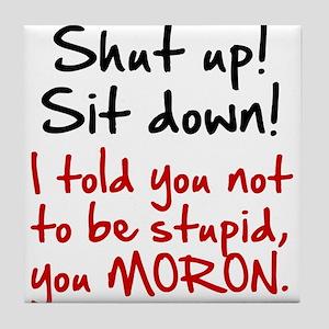 Shut Up Sit Down Moron Tile Coaster