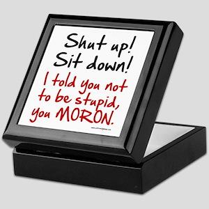 Shut Up Sit Down Moron Keepsake Box