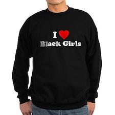 I Love [Heart] Black Girls Sweatshirt (dark)