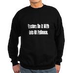 """""""Doctors Do It With Patience"""" Sweatshirt"""
