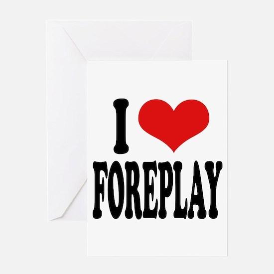 I Love Foreplay Greeting Card