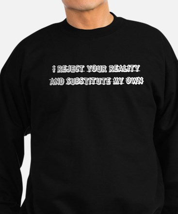 I Reject Your Reality Sweatshirt (dark)