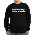 Democracy Starts at Home Sweatshirt (dark)