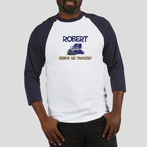 Robert Keeps on Truckin Baseball Jersey