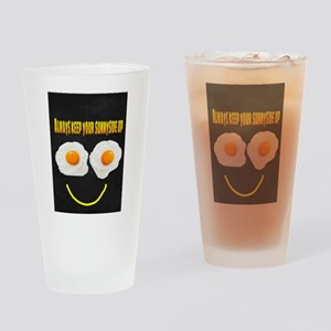 Always keep your sunnyside up Drinking Glass