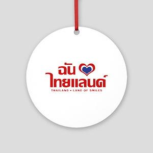 I Love (Heart) Thailand (Chan Rak T Round Ornament
