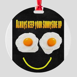 Always keep your sunnyside up Round Ornament