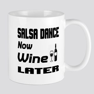 Salsa Dance Now Wine Later 11 oz Ceramic Mug