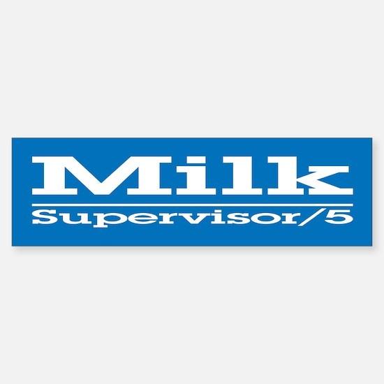 Milk for Supervisor Bumper Bumper Bumper Sticker