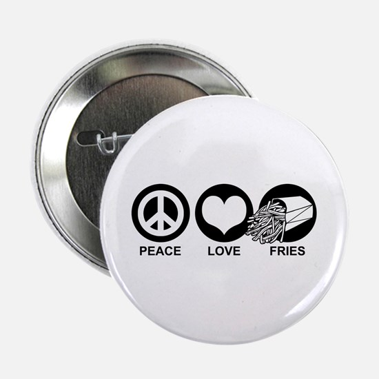 "Peace Love Fries 2.25"" Button"