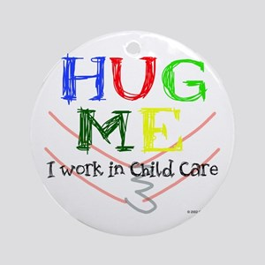 Hug Me I Work in Child Care Ornament (Round)