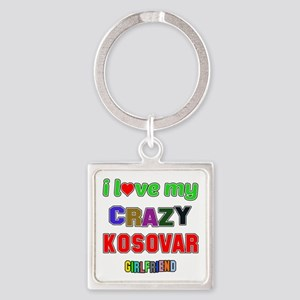 I Love My Crazy Kosovar Girlfriend Square Keychain