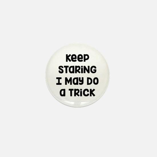 Keep Staring Mini Button